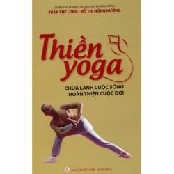Thiền - Yoga Chữa Lành Cuộc Sống Hoàn Thiện Cuộc Đời - Trần Thế Long - Đỗ Thị Hồng Hưởng (Hương Trang)