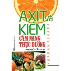 Axít Và Kiềm - Cẩm Nang Thực Dưỡng - Herman Aihara - Phạm Đức Cẩn (Hương Trang)