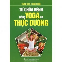 Tự Chữa Bệnh Bằng Yoga Và Thực Dưỡng - Toàn Thắng, Thành Trung (Hương Trang)