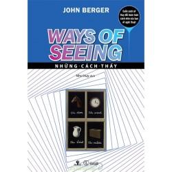 Ways of Seeing - Những Cách Thấy - John Berger (Nhà Sách Phương Nam)