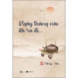 Ngày Tháng Nào Đã Ra Đi - Hồng Bối (ThaiHa Books)