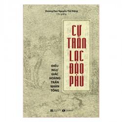 Cư Trần Lạc Đạo Phú - Đương Đạo Nguyễn Thế Đăng (Thái Hà Books)