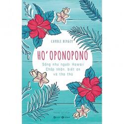 Ho'oponopono: Sống Như Người Hawaii – Chấp Nhận, Biết Ơn Và Tha Thứ - Carole Berger (Thái Hà Books)