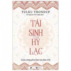 Tái Sinh Hỷ Lạc – Cuộc Sống Phía Bên Kia Bầu Trời - Tulku Thondup (ThaiHa Books)
