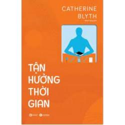 Tận Hưởng Thời Gian - Catherine Blyth (Thái Hà Books)