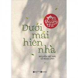 Thưởng Trà Dưới Mái Hiên Nhà - Nguyễn Việt Bắc, Lê Ngọc Linh (ThaiHa Books)