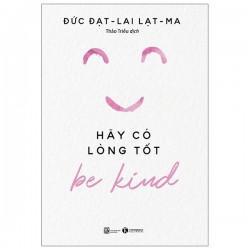 Be Kind – Hãy Có Lòng Tốt - Đạt-lai Lạt-ma & Noriyuki Ueda (ThaiHa Books)