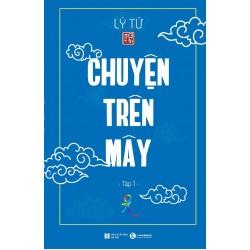 Chuyện Trên Mây - Lý Tứ (Thái Hà Books)