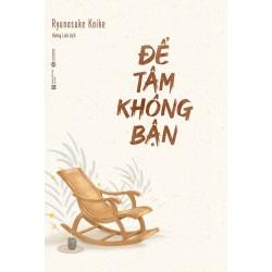Để Tâm Không Bận - Ryunosuke Koike (Thái Hà Books)