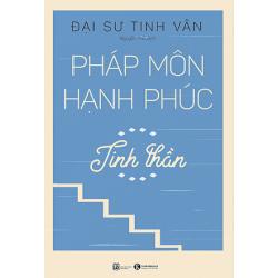 Pháp môn hạnh phúc – Tinh thần - Đại sư Tinh Vân (ThaiHa Books)