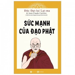 Sức Mạnh Của Đạo Phật - Đức Đạt Lai Lạt Ma, Jean-Claude Carrière (ThaiHa Books)