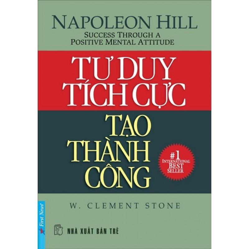 Tư Duy Tích Cực Tạo Thành Công  - Napoleon Hill và W. Clement Stone (Trí Việt)