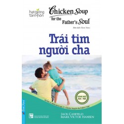 Trái Tim Người Cha - Chicken Soup For The Father's Soul - Jack Canfield - Mark Victor Hansen (Trí Việt)
